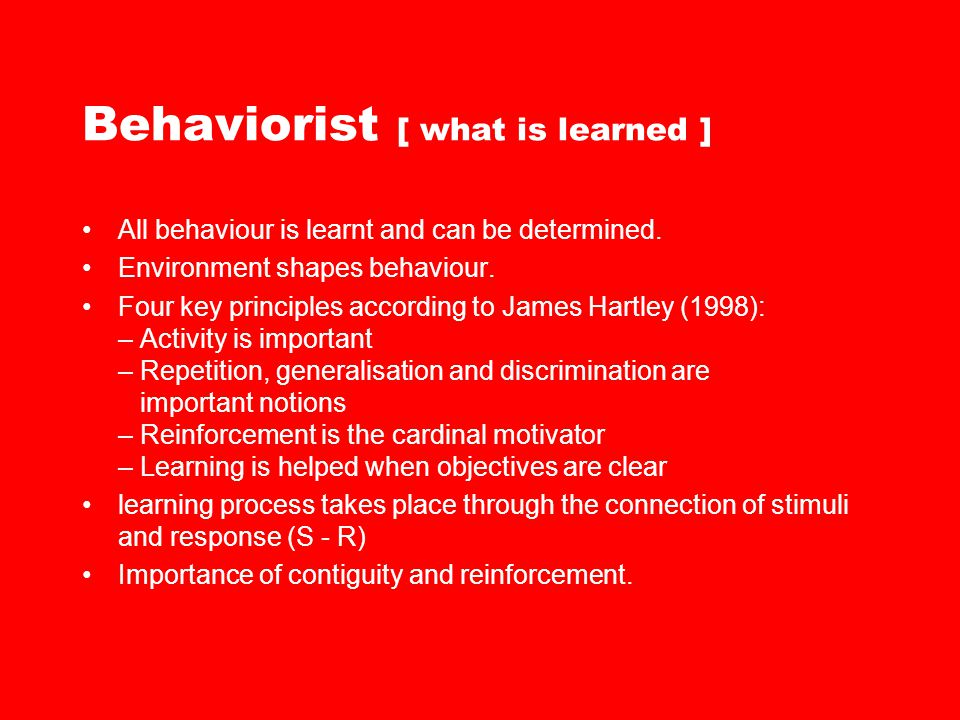 Behaviorist [ what is learned ]